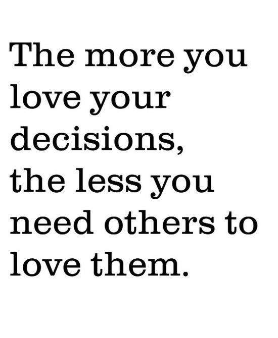 Quanto mais você ama suas decisões, menos você precisa que os outros a amem